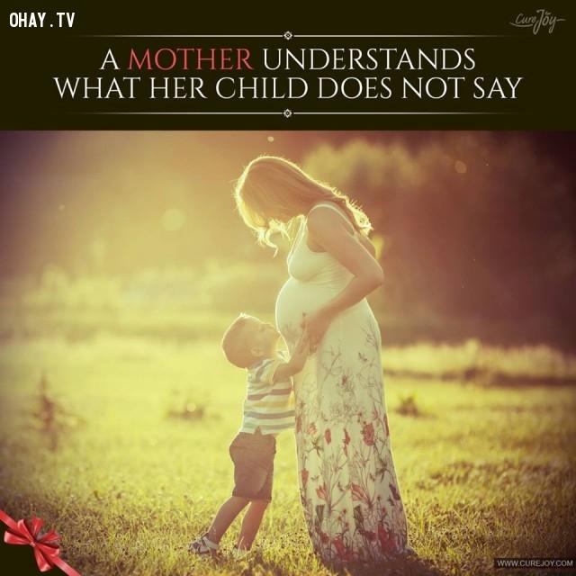 1. Mẹ hiểu tất cả những gì con không nói ra.,trích dẫn hay về mẹ,mẹ yêu con,con yêu mẹ,sự hy sinh của mẹ,tình thương của mẹ,suy ngẫm,làm mẹ