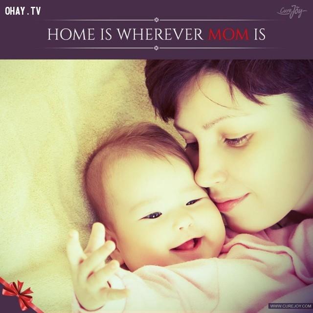 4. Nhà là bất cứ nơi nào có mẹ.,trích dẫn hay về mẹ,mẹ yêu con,con yêu mẹ,sự hy sinh của mẹ,tình thương của mẹ,suy ngẫm,làm mẹ