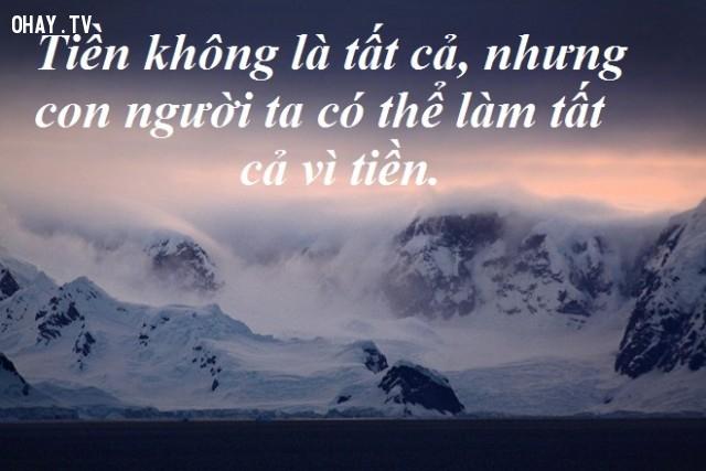 Tiền không là tất cả, nhưng con người ta có thể làm tất cả vì tiền - Trương Năm Can,câu nói hay,câu nói kinh điển
