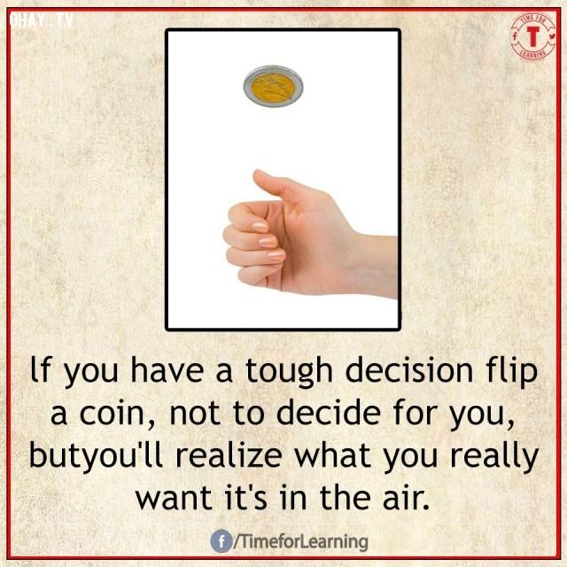 8. Nếu bạn có một quyết định khó khăn, hãy tung một đồng xu nhưng không phải để nó quyết định thay bạn mà là để bạn nhận ra những gì bạn thực sự muốn lúc đồng xu đang ở trên không.,mẹo hay,mẹo hay bỏ túi,mẹo vặt,mẹo vặt cuộc sống