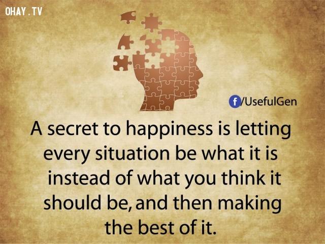 8. Một bí quyết để hạnh phúc là để cho mọi tình huống diễn ra tự nhiên thay vì suy nghĩ nó phải diễn ra thế nào và sau đó thực hiện nó tốt nhất.,tâm lý học,sự thật thú vị,những điều thú vị trong cuộc sống,khám phá,sự thật đáng kinh ngạc,phụ nữ