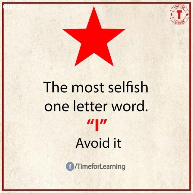 1. Từ ích kỷ nhất có 1 chữ cái: I/tôi. Hãy tránh dùng nó.,từ vựng tiếng Anh,bài học cuộc sống,suy ngẫm,học tiếng Anh,lời ít ý nhiều,khám phá