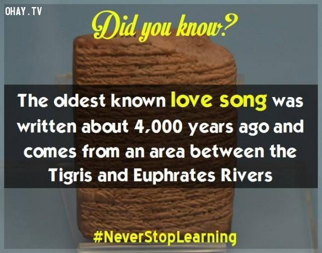 6. Bài hát tình yêu cổ xưa nhất được viết khoảng 4.000 năm trước và xuất phát từ khu vực giữa sông Tigris và Euphrates.,sự thật thú vị,những điều thú vị trong cuộc sống,khám phá,sự thật đáng kinh ngạc,có thể bạn chưa biết