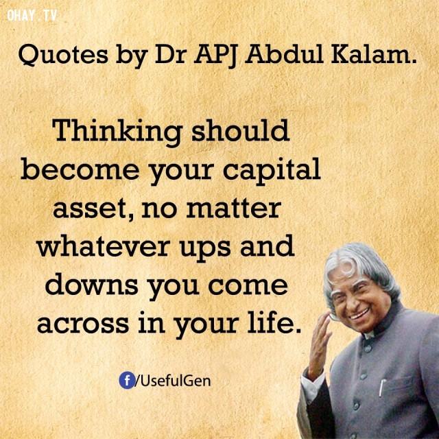 8. Suy nghĩ nên là tài sản cố định của bạn. Bất kể thăng trầm trong cuộc sống, bạn đều có thể vượt qua.,trích dẫn truyền cảm hứng,trích dẫn hay về thành công,câu nói hay về thành công,suy ngẫm,A. P. J. Abdul Kalam