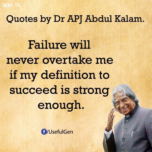 10. Thất bại sẽ không bao giờ vượt qua tôi nếu ranh giới đến thành công của tôi đủ kiên cố.,trích dẫn truyền cảm hứng,trích dẫn hay về thành công,câu nói hay về thành công,suy ngẫm,A. P. J. Abdul Kalam