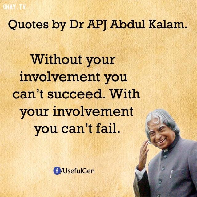 6. Không dốc hết tâm trí, bạn không thể thành công. Dốc hết tâm trí, bạn không thể thất bại.,trích dẫn truyền cảm hứng,trích dẫn hay về thành công,câu nói hay về thành công,suy ngẫm,A. P. J. Abdul Kalam