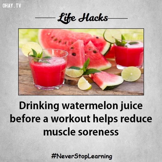 6. Uống nước ép dưa hấu trước khi tập thể dục giúp bạn giảm đau nhức cơ bắp.,mẹo hay,mẹo vặt,mẹo vặt cuộc sống,mẹo hay bỏ túi,sống khỏe mạnh
