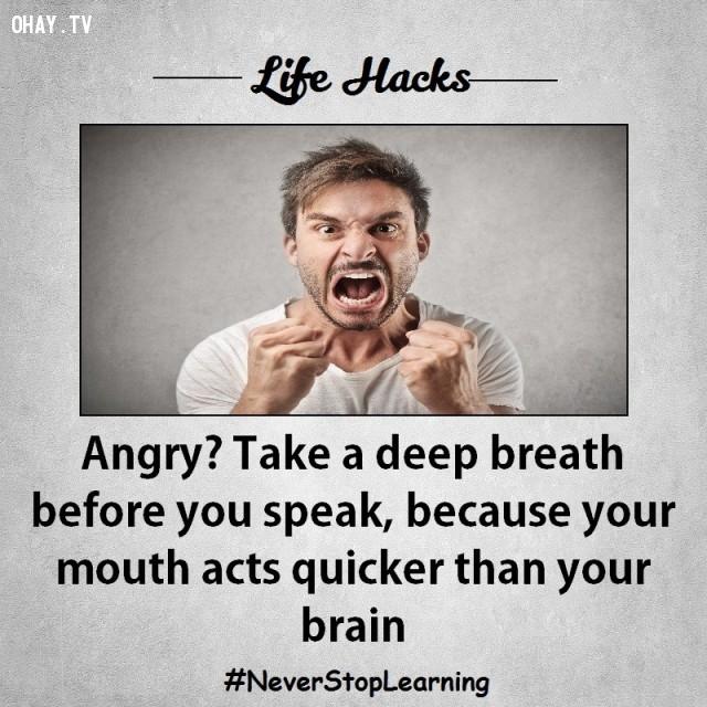 9. Tức giận? Hãy hít một hơi thật sâu trước khi nói vì miệng của bạn luôn hoạt động nhanh hơn não.,mẹo hay,mẹo vặt,mẹo vặt cuộc sống,mẹo hay bỏ túi,sống khỏe mạnh