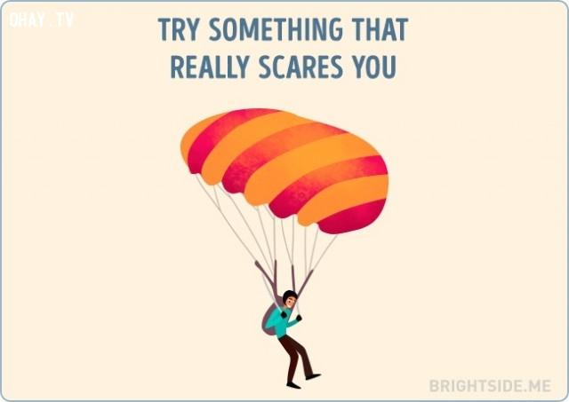 Thử thứ gì đó mang lại cảm giác sợ hãi,vượt qua nỗi buồn,cuộc sống,cách sống tốt