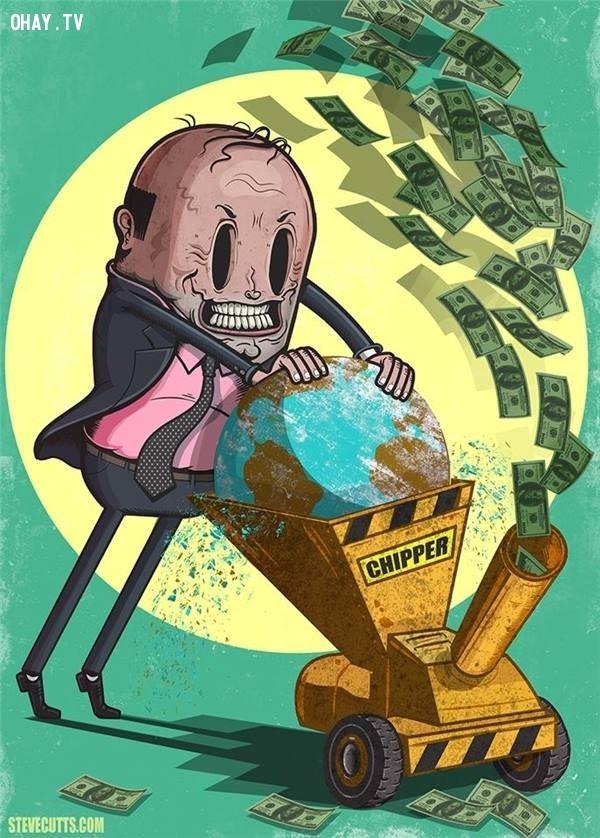 14. Con người sẽ làm mọi thứ để làm giàu cho bản thân, cho dù phải vắt kiệt cả Trái Đất này.,sự thật về tiền,tiền là gì,sức mạnh đồng tiền