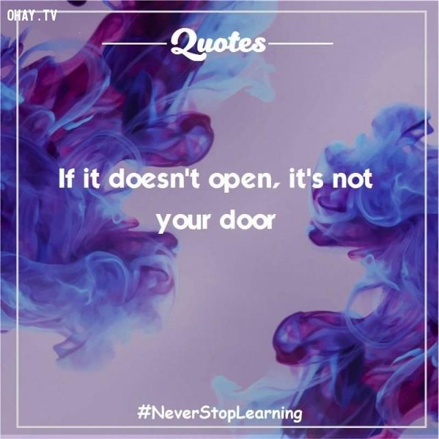 2. Nếu cánh cửa không mở ra thì đó không phải là cánh cửa dành cho bạn.,trích dẫn hay,trích dẫn truyền cảm hứng,suy ngẫm,thay đổi suy nghĩ,thay đổi cách sống,câu nói hay