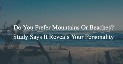Bạn thích biển hay thích núi? Điểm đến du lịch yêu thích có thể tiết lộ tính cách của bạn đấy!