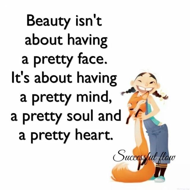 4. Người đẹp không phải là người có khuôn mặt đẹp. Đó là người có tâm trí, linh hồn và trái tim tốt đẹp.,trích dẫn hay về cuộc sống,câu nói hay về cuộc sống,suy ngẫm,TRÍCH DẪN TRUYỀN CẢM HỨNG,TRÍCH DẪN TẠO ĐỘNG LỰC