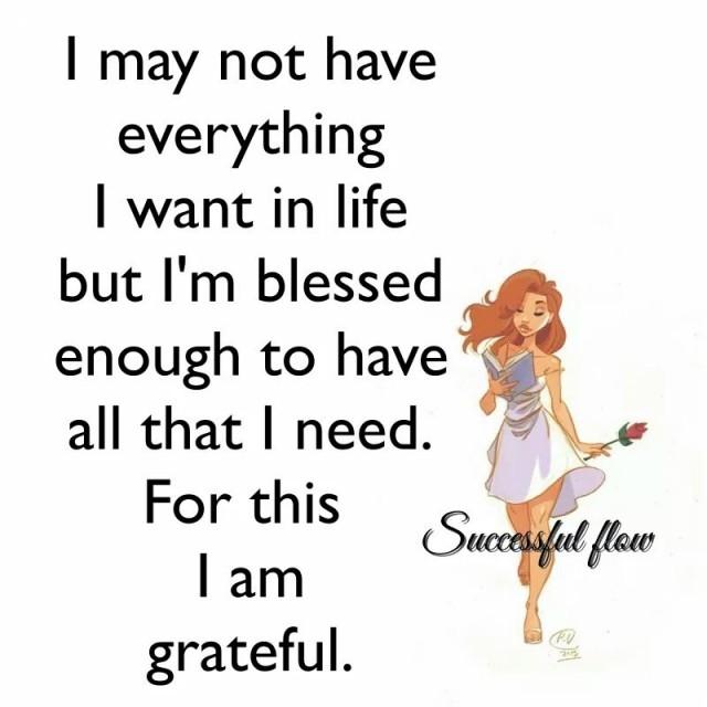 3. Có thể tôi không có tất cả mọi thứ tôi muốn nhưng tôi đủ may mắn để có được mọi thứ tôi cần. Tôi biết ơn vì điều đó.,trích dẫn hay về cuộc sống,câu nói hay về cuộc sống,suy ngẫm,TRÍCH DẪN TRUYỀN CẢM HỨNG,TRÍCH DẪN TẠO ĐỘNG LỰC