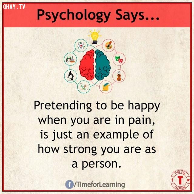 3. Giả vờ vui vẻ khi bạn đang đau khổ chỉ là một ví dụ cho thấy bạn mạnh mẽ đến nhường nào.,sự thật thú vị,sự thật tâm lý học thí vị,tâm lý học,những điều thú vị trong cuộc sống,khám phá