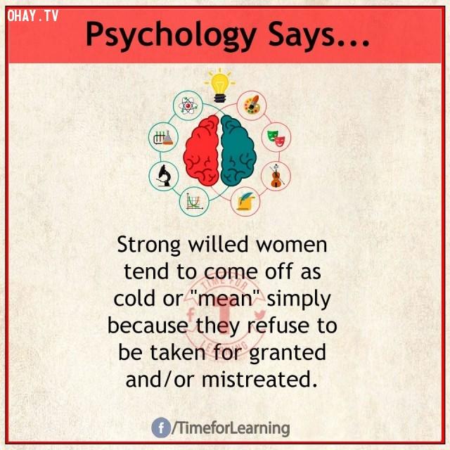 5. Phụ nữ có ý chí mạnh mẽ thường có xu hướng độc lập, lạnh lùng hay đơn giản hơn là họ cự tuyệt sự thừa nhận của bất cứ ai và/hoặc bị ai bạc đãi.,sự thật thú vị,sự thật tâm lý học thí vị,tâm lý học,những điều thú vị trong cuộc sống,khám phá
