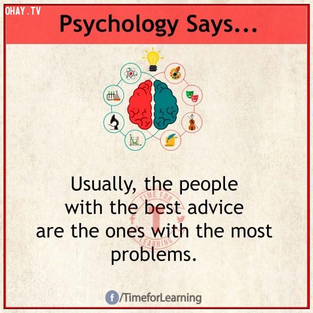 9. Thường thì người có lời khuyên tốt nhất là người có nhiều rắc rối nhất.,sự thật thú vị,sự thật tâm lý học thí vị,tâm lý học,những điều thú vị trong cuộc sống,khám phá
