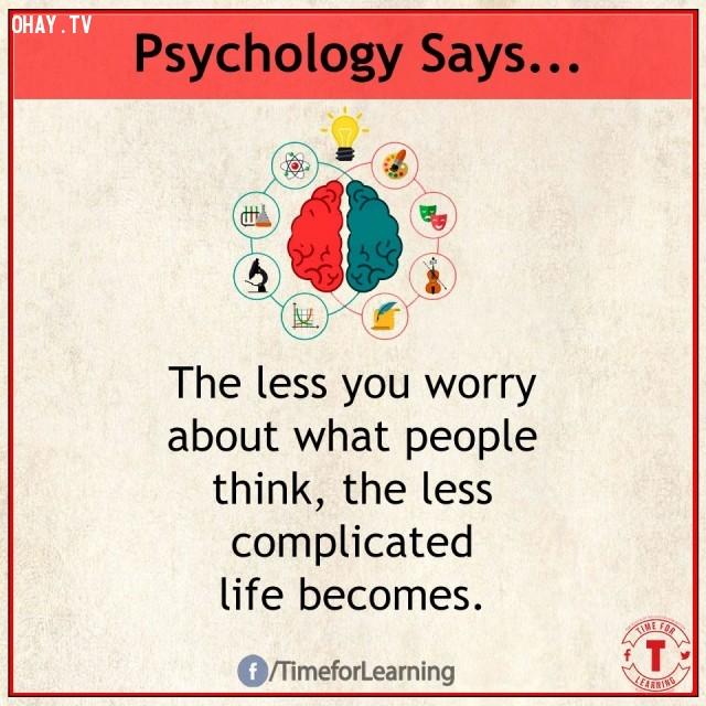 2. Càng ít lo lắng về những gì người khác nghĩ về mình, cuộc sống của bạn càng ít phức tạp.,sự thật thú vị,sự thật tâm lý học thí vị,tâm lý học,những điều thú vị trong cuộc sống,khám phá