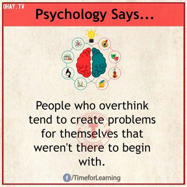 8. Người suy nghĩ quá nhiều có xu hướng tạo rắc rối cho bản thân khi rắc rối đó còn chưa bắt đầu.,sự thật thú vị,sự thật tâm lý học thí vị,tâm lý học,những điều thú vị trong cuộc sống,khám phá
