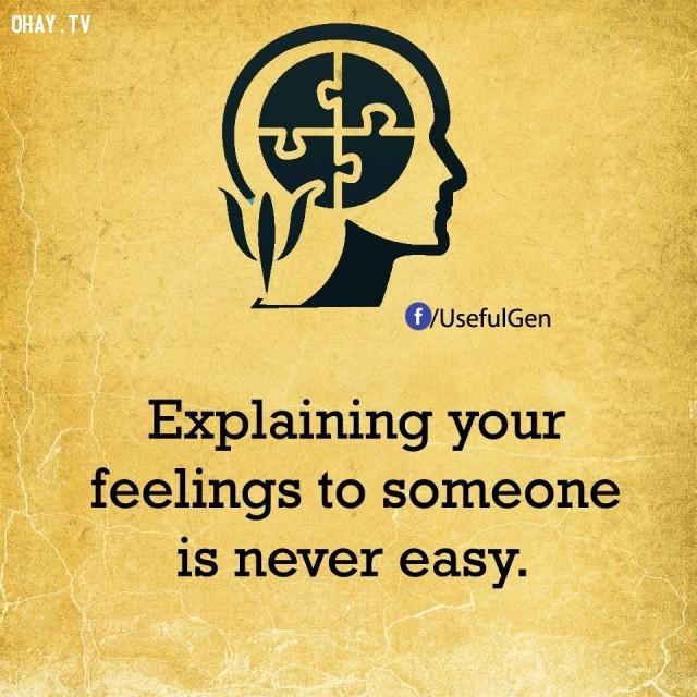 6. Giải thích cảm xúc của bạn với ai đó chưa bao giờ là điều dễ dàng.,sự thật tâm lý học,sự thật thú vị,những điều thú vị trong cuộc sống,khám phá,có thể bạn chưa biết