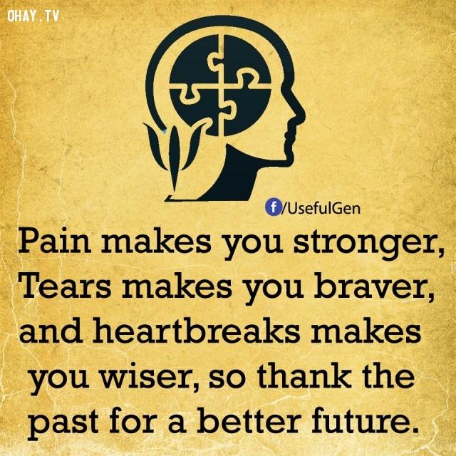 2. Nỗi đau khiến bạn mạnh mẽ hơn, nước mắt khiến bạn dũng cảm hơn, nỗi buồn xé ruột khiến bạn khôn ngoan hơn, vì vậy hãy cảm ơn quá khứ vì một tương lai tốt đẹp hơn.,sự thật tâm lý học,sự thật thú vị,những điều thú vị trong cuộc sống,khám phá,có thể bạn chưa biết