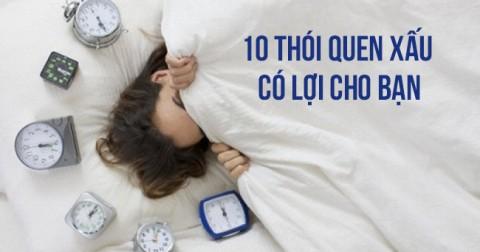 10 thói quen xấu nhưng lại có lợi cho bạn