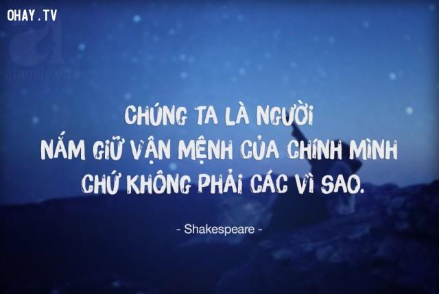 Chúng ta là người nắm giữ vận mệnh của chính mình chứ không phải các vì sao,William Shakespeare,câu nói bất hủ,châm ngôn sâu sắc,câu nói hay,bài học cuộc sống,suy ngẫm
