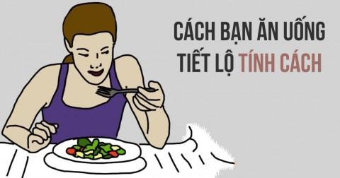 Nhìn thấu tâm tính qua cách ăn uống của bạn