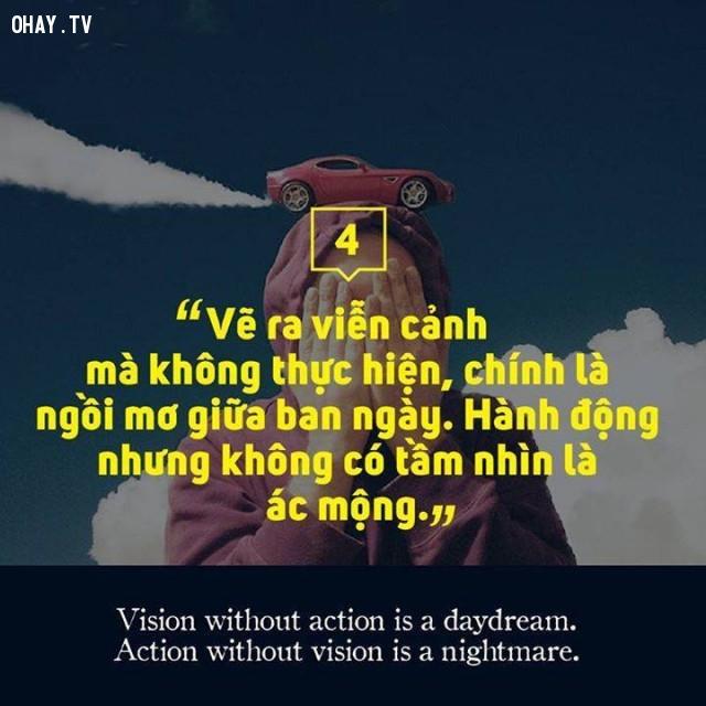Vẽ ra viễn cảnh mà không thực hiện chính là nằm mơ giữa ban ngày. Hành động nhưng không có tầm nhìn là ác mộng.,câu nói hay,suy ngẫm,triết lý sống,động lực sống