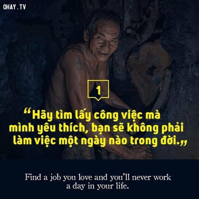 Hãy tìm lấy công việc mà bạn yêu thích, bạn sẽ không phải làm việc một ngày nào trong đời.,câu nói hay,suy ngẫm,triết lý sống,động lực sống