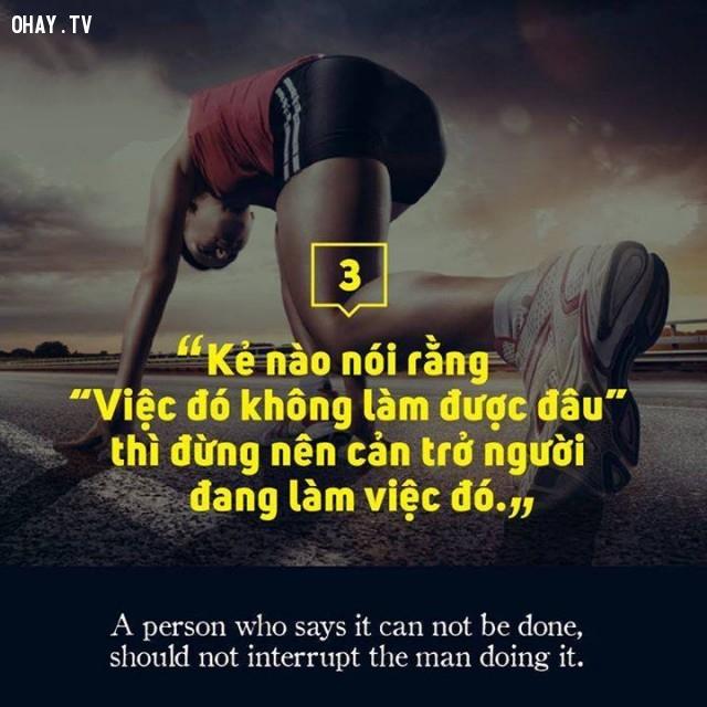 """Kẻ nào nói rằng """"việc đó không làm được đâu"""" thì đừng nên cản người đang làm việc đó.,câu nói hay,suy ngẫm,triết lý sống,động lực sống"""