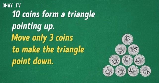 1. 10 đồng xu tạo thành một hình tam giác có đỉnh hướng lên. Hãy di chuyển 3 đồng xu để tạo thành hình tam giác có đỉnh hướng xuống.,đố vui,đố mẹo,câu đố đơn giản,trắc nghiệm vui
