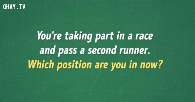 2. Bạn tham gia một cuộc đua và vượt qua người thứ hai. Vị trí của bạn hiện giờ là mấy?,đố vui,đố mẹo,câu đố đơn giản,trắc nghiệm vui
