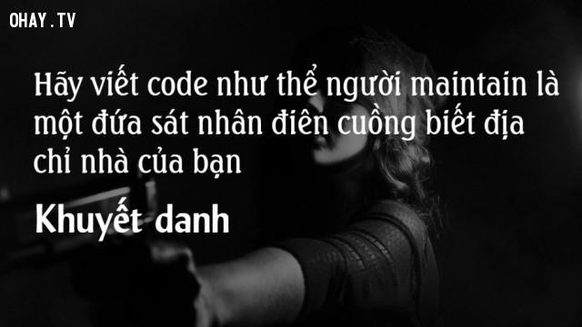 Hãy viết code như thể người maintain là một đứa sát nhân điên cuồng biết địa chỉ nhà bạn,lập trình viên,nghề lập trình