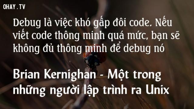 Debug là việc khó gấp đôi code. Nếu viết code thông minh quá mức, bạn sẽ không đủ thông minh để debug nó,lập trình viên,nghề lập trình