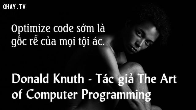 Optimize code sớm là gốc rễ của mọi tội ác,lập trình viên,nghề lập trình