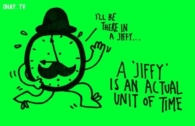 Jiffy thực tế là một đơn vị thời gian. Và nó được tính bằng 1/100 giây.,khoa học,funfact,những điều thú vị trong cuộc sống