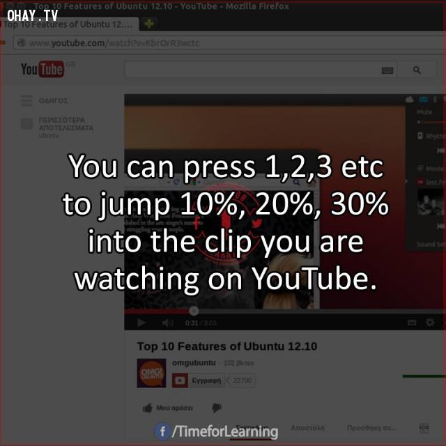 2. Bạn có thể nhấn 1, 2, 3... để nhảy các bước tương ứng với 10%, 20%, 30% thời lượng của một clip Youtube mà bạn đang xem.,mẹo hay