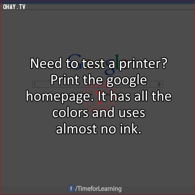 6. Cần kiểm tra máy in? Hãy in trang chủ của Google. Nó có tất cả các màu và hầu như không sử dụng mực.,mẹo hay