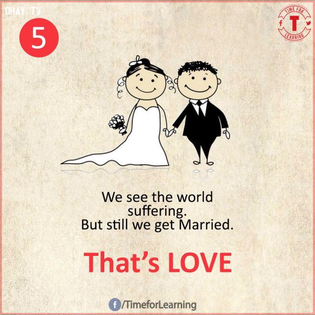 5. Chúng ta hiểu được thế gian khổ đau nhưng chúng ta vẫn kết hôn. Đó là TÌNH YÊU.,suy ngẫm,bài học cuộc sống