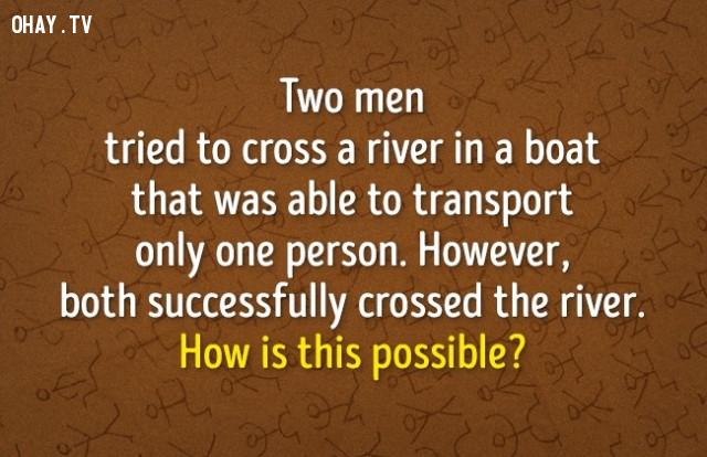 3. Hai người cố gắng qua sông trên một chiếc thuyền chỉ có thể chở một người. Nhưng cả hai đều qua sông thành công. Sao điều này có thể?,đố vui,luyện tập não bộ