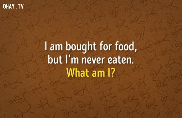 5. Tôi được mua để ăn nhưng tôi không bao giờ được ăn. Tôi là gì?,đố vui,luyện tập não bộ