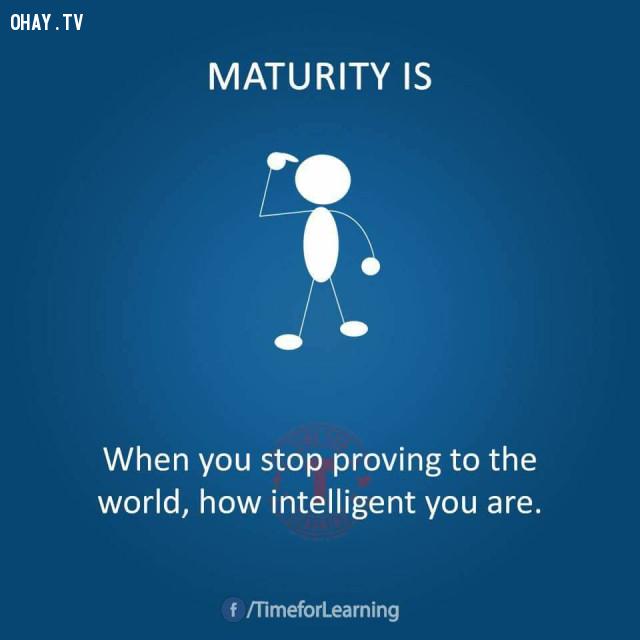 Khi bạn ngừng chứng tỏ sự thông minh của mình với thế giới.,người trưởng thành