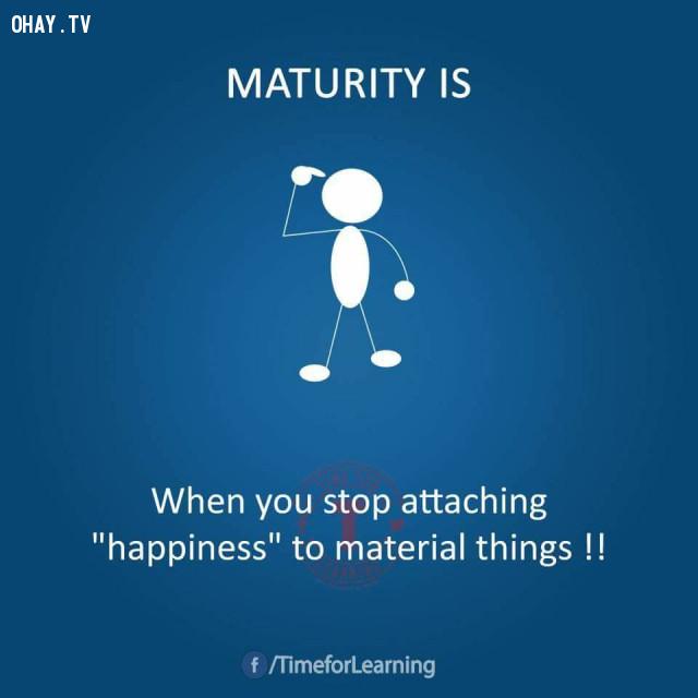 """Khi bạn ngừng coi """"hạnh phúc"""" là những thứ vật chất.,người trưởng thành"""