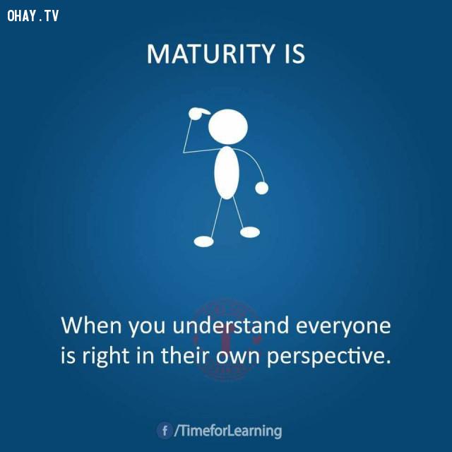 Khi bạn hiểu được mọi người đều đúng theo quan điểm riêng của họ.,người trưởng thành
