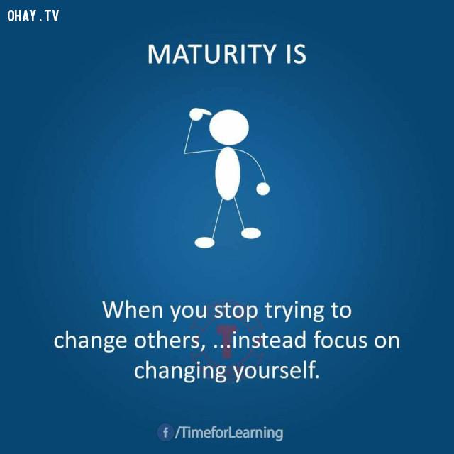 Khi bạn không còn cố gắng thay đổi người khác, thay vào đó bạn nỗ lực thay đổi chính mình.,người trưởng thành