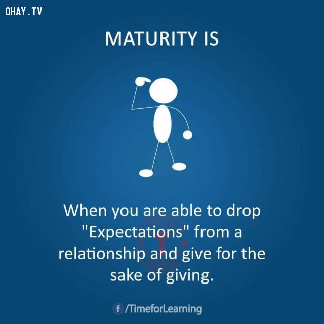 """Khi bạn giảm được """"sự kỳ vọng"""" từ những mối quan hệ và biết cách cho đi.,người trưởng thành"""