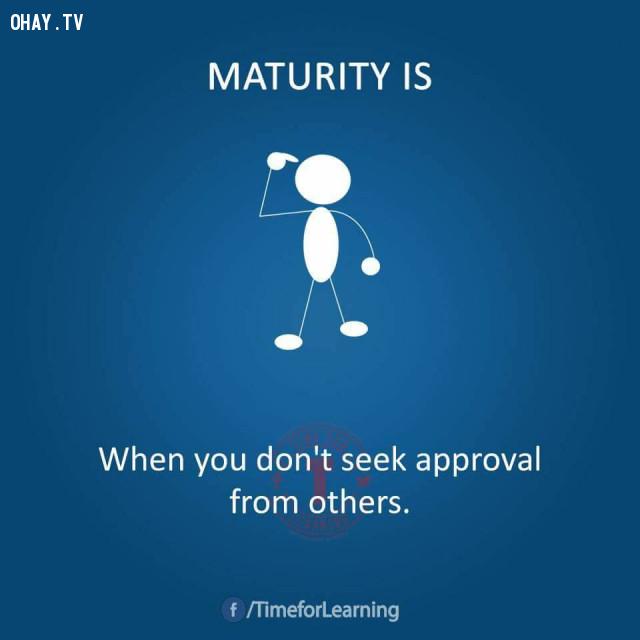 Khi bạn không còn tìm kiếm sự chấp thuận từ người khác.,người trưởng thành