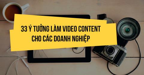 33 ý tưởng làm video cho các trang doanh nghiệp
