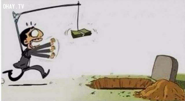 Đừng cố gắng chạy theo đồng tiền một cách mù quáng nó sẽ dẫn bạn đến lỗ mồ đấy.,ảnh biếm họa,ảnh suy ngẫm